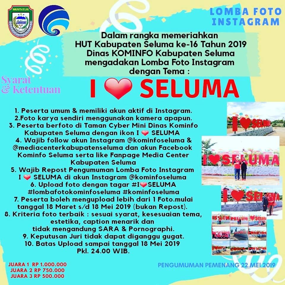 Lomba Foto Instagram kembali digelar oleh Dinas Kominfo Kabupaten Seluma dalam rangka memeriahkan HUT Ke- 16 Kabupaten Seluma pada tanggal 23 Mei 2019.