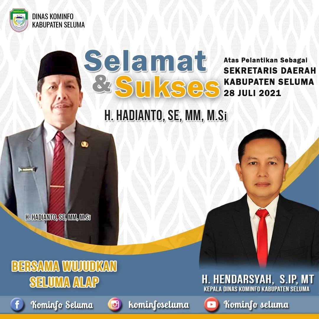 Dinas Kominfo Kabupaten Seluma mengucapkan Selamat dan Sukses kepada : H. HADIANTO, SE, MM, M.Si.